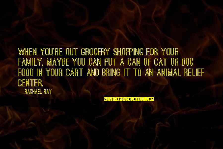 Grocery Shopping Quotes By Rachael Ray: When you're out grocery shopping for your family,