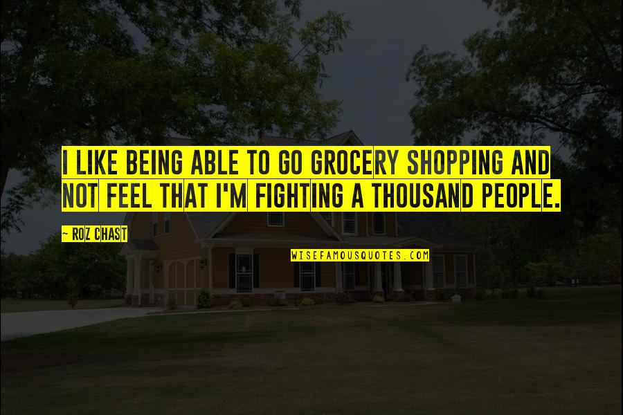 Grocery Shopping Quotes By Roz Chast: I like being able to go grocery shopping