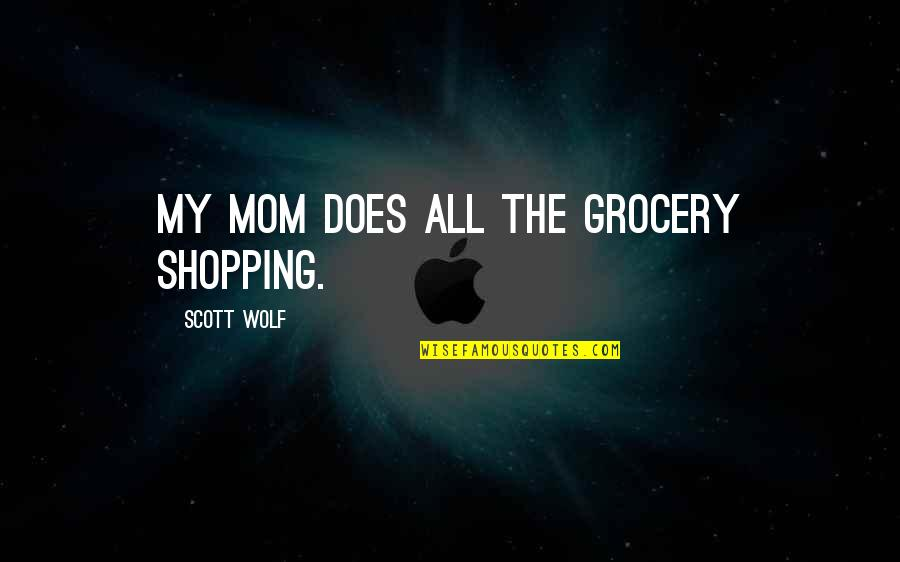 Grocery Shopping Quotes By Scott Wolf: My mom does all the grocery shopping.
