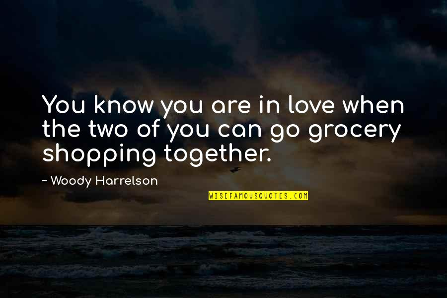 Grocery Shopping Quotes By Woody Harrelson: You know you are in love when the
