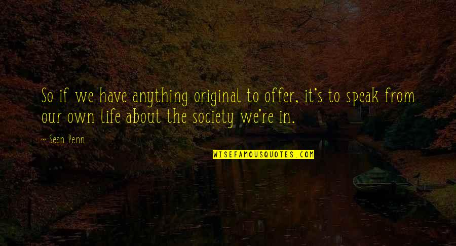 Gromm Quotes By Sean Penn: So if we have anything original to offer,