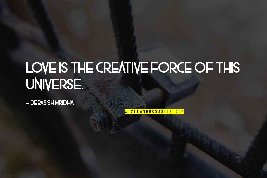 Grooms Love Quotes By Debasish Mridha: Love is the creative force of this universe.