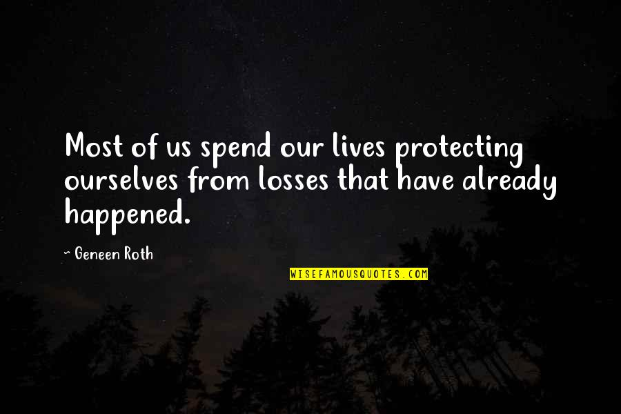 Grooms Love Quotes By Geneen Roth: Most of us spend our lives protecting ourselves