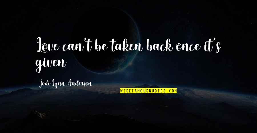 Grooms Love Quotes By Jodi Lynn Anderson: Love can't be taken back once it's given
