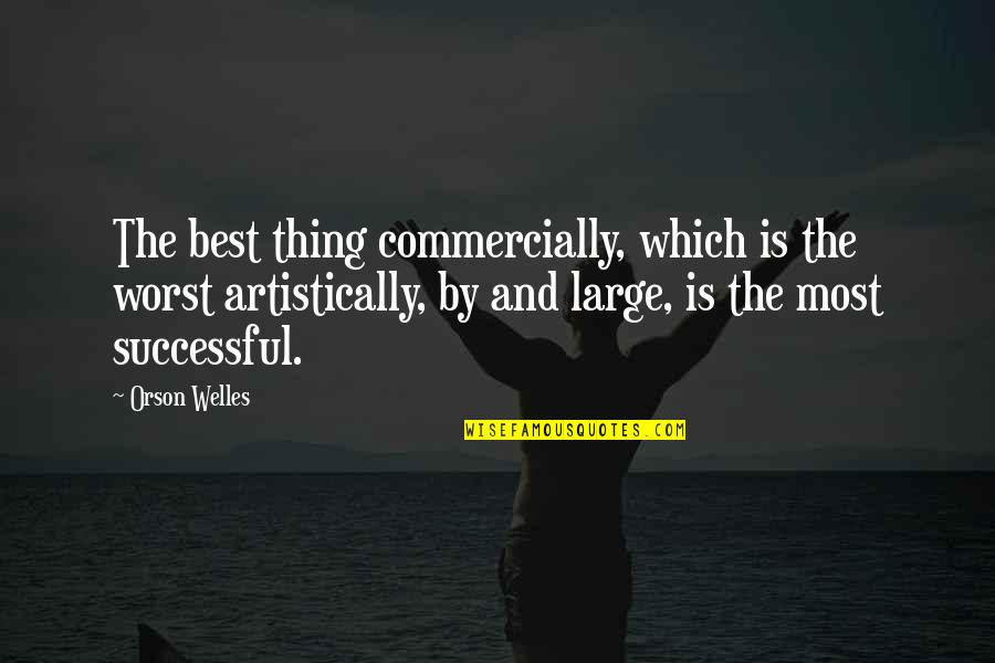 Grooms Love Quotes By Orson Welles: The best thing commercially, which is the worst