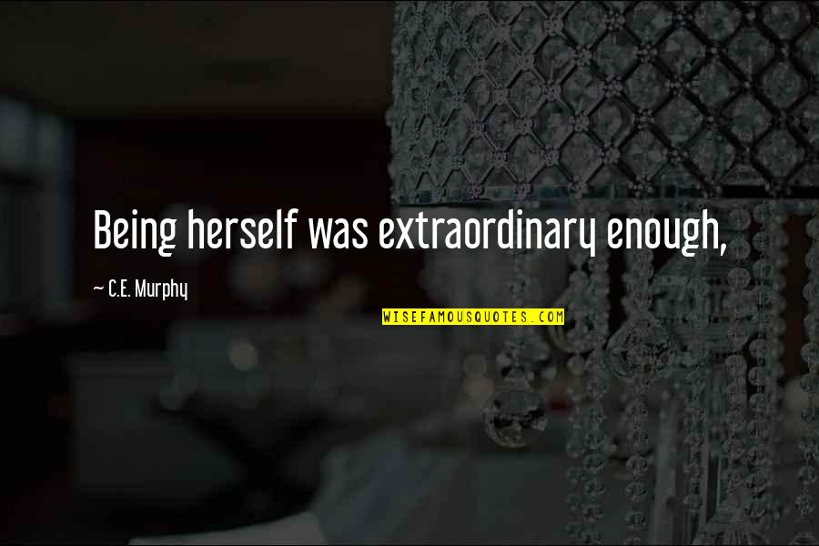 Groovy Bulletin Board Quotes By C.E. Murphy: Being herself was extraordinary enough,