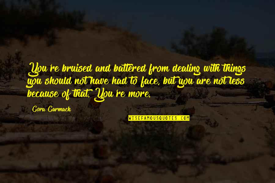 Groovy Bulletin Board Quotes By Cora Carmack: You're bruised and battered from dealing with things