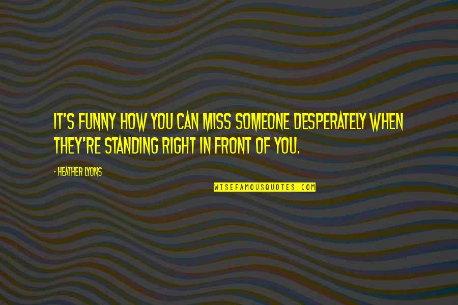 Groovy Bulletin Board Quotes By Heather Lyons: It's funny how you can miss someone desperately