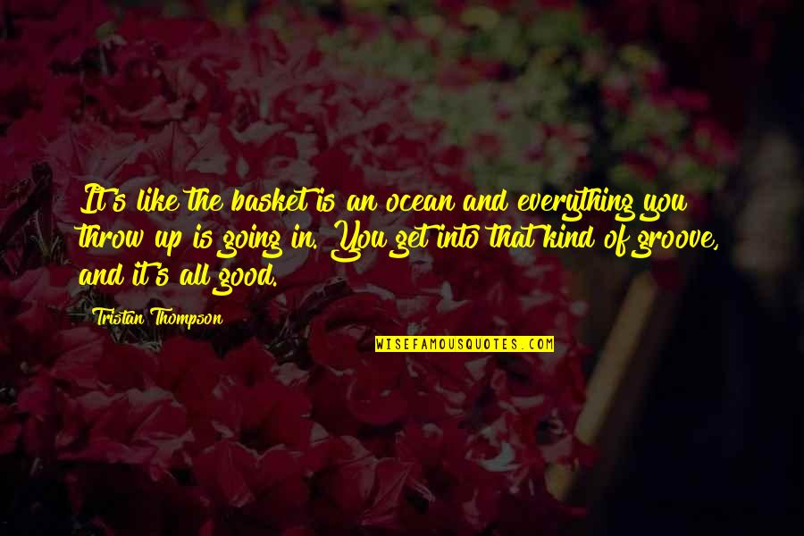Groovy Bulletin Board Quotes By Tristan Thompson: It's like the basket is an ocean and