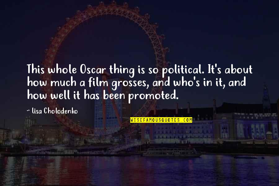 Grosses Quotes By Lisa Cholodenko: This whole Oscar thing is so political. It's