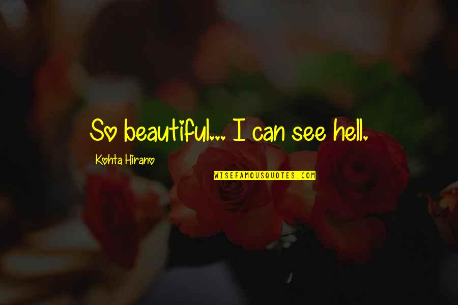 Grotton's Quotes By Kohta Hirano: So beautiful... I can see hell.