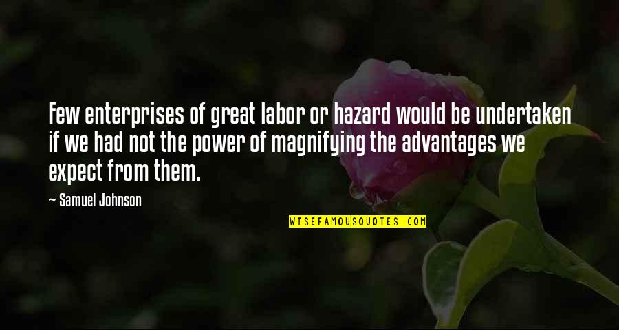 Grotton's Quotes By Samuel Johnson: Few enterprises of great labor or hazard would