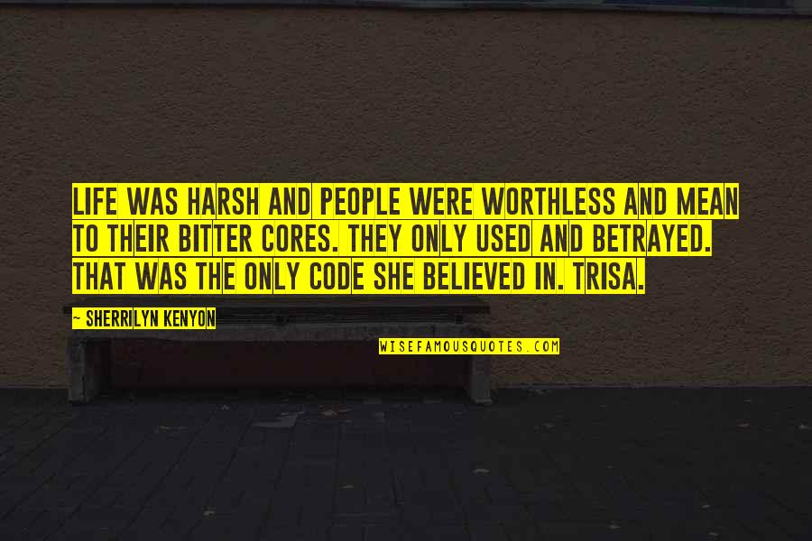 Grotton's Quotes By Sherrilyn Kenyon: Life was harsh and people were worthless and
