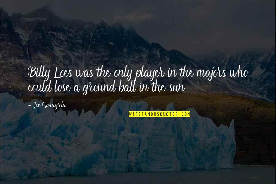 Ground Ball Quotes By Joe Garagiola: Billy Loes was the only player in the