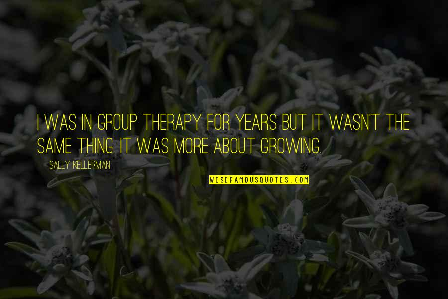 Group Therapy Quotes By Sally Kellerman: I was in group therapy for years but