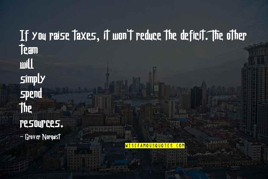 Grover Norquist Quotes By Grover Norquist: If you raise taxes, it won't reduce the