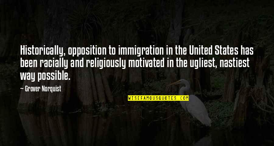 Grover Norquist Quotes By Grover Norquist: Historically, opposition to immigration in the United States