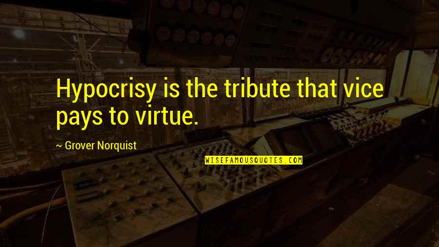 Grover Norquist Quotes By Grover Norquist: Hypocrisy is the tribute that vice pays to