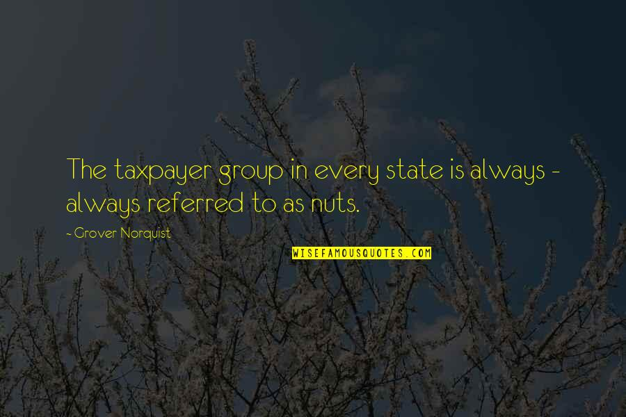 Grover Norquist Quotes By Grover Norquist: The taxpayer group in every state is always