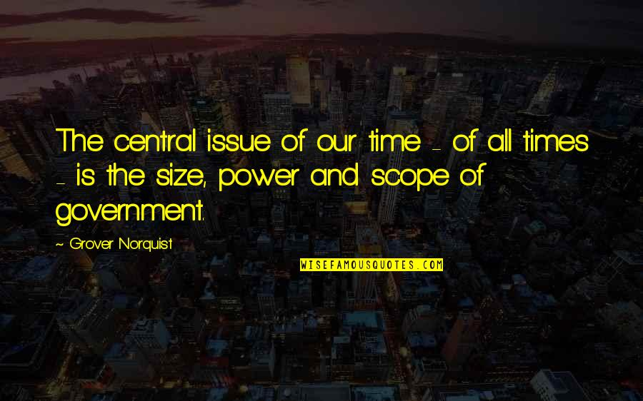 Grover Norquist Quotes By Grover Norquist: The central issue of our time - of