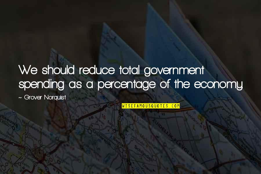 Grover Norquist Quotes By Grover Norquist: We should reduce total government spending as a