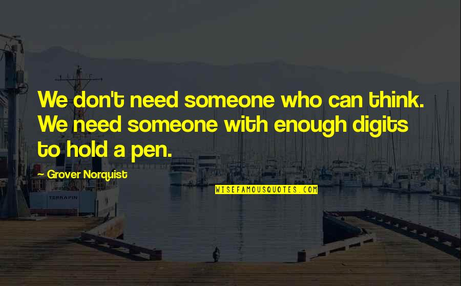 Grover Norquist Quotes By Grover Norquist: We don't need someone who can think. We
