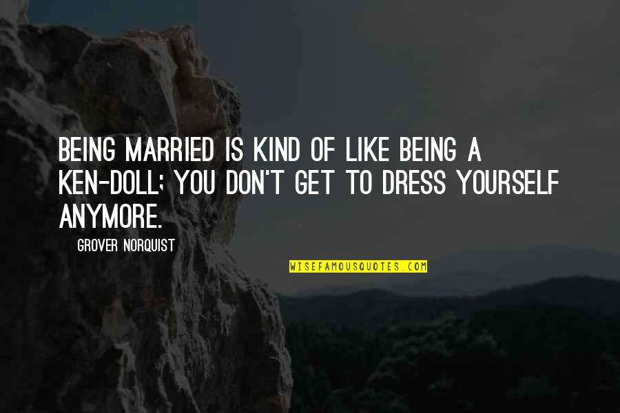 Grover Norquist Quotes By Grover Norquist: Being married is kind of like being a