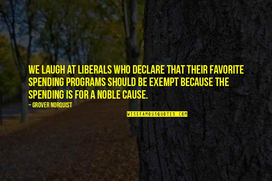 Grover Norquist Quotes By Grover Norquist: We laugh at liberals who declare that their
