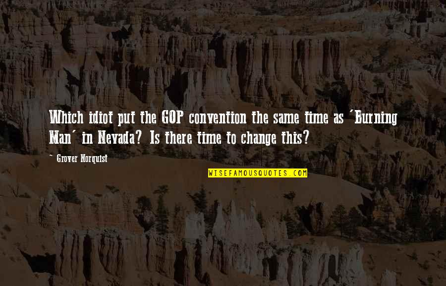 Grover Norquist Quotes By Grover Norquist: Which idiot put the GOP convention the same