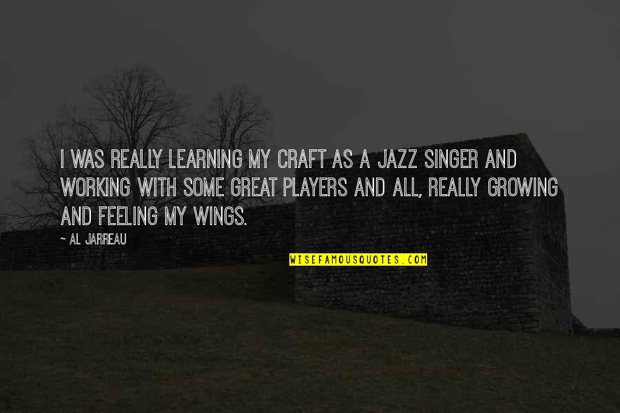Growing And Learning Quotes By Al Jarreau: I was really learning my craft as a