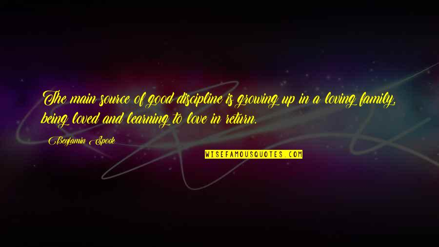 Growing And Learning Quotes By Benjamin Spock: The main source of good discipline is growing