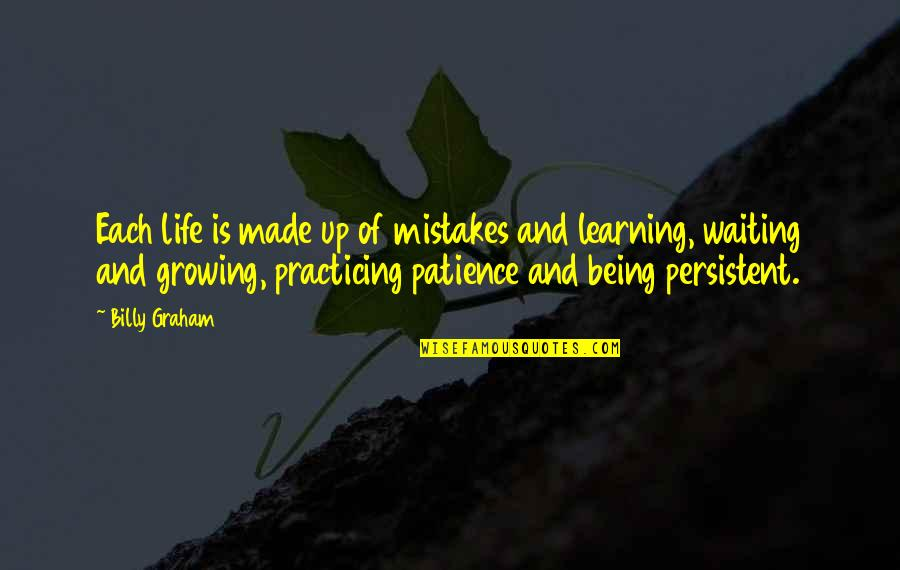 Growing And Learning Quotes By Billy Graham: Each life is made up of mistakes and