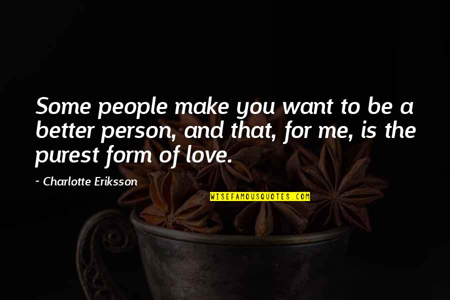 Growing And Learning Quotes By Charlotte Eriksson: Some people make you want to be a