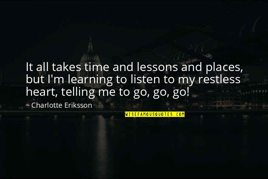 Growing And Learning Quotes By Charlotte Eriksson: It all takes time and lessons and places,