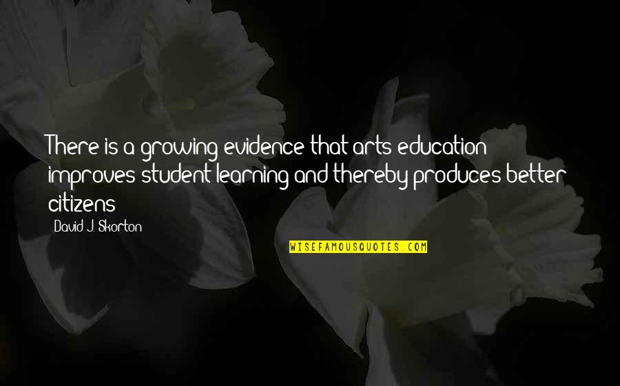Growing And Learning Quotes By David J. Skorton: There is a growing evidence that arts education