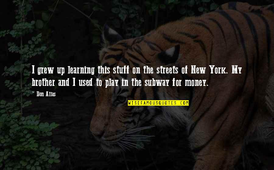 Growing And Learning Quotes By Don Alias: I grew up learning this stuff on the
