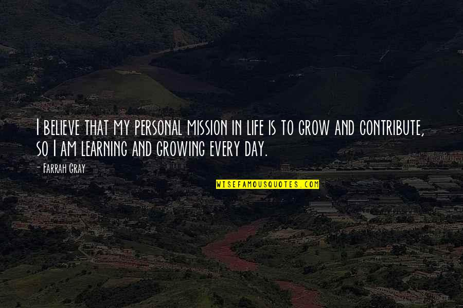 Growing And Learning Quotes By Farrah Gray: I believe that my personal mission in life