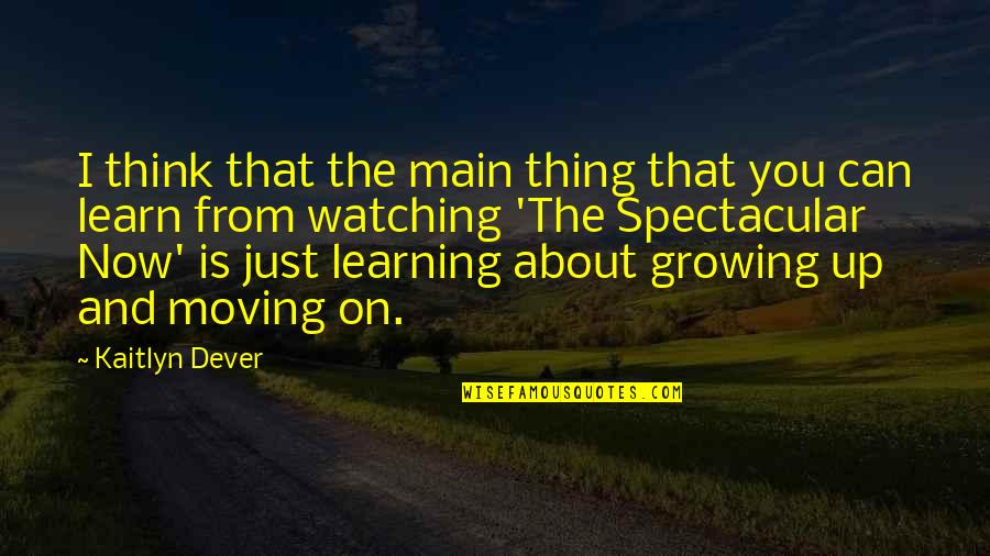 Growing And Learning Quotes By Kaitlyn Dever: I think that the main thing that you