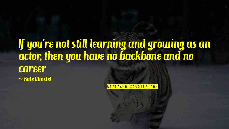 Growing And Learning Quotes By Kate Winslet: If you're not still learning and growing as