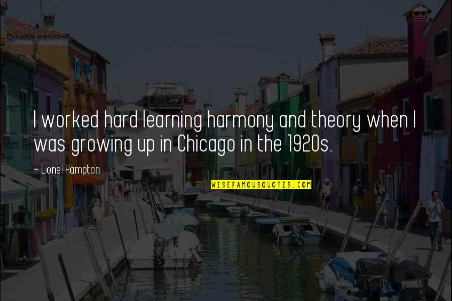 Growing And Learning Quotes By Lionel Hampton: I worked hard learning harmony and theory when