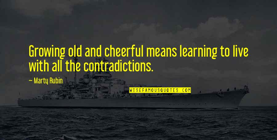 Growing And Learning Quotes By Marty Rubin: Growing old and cheerful means learning to live