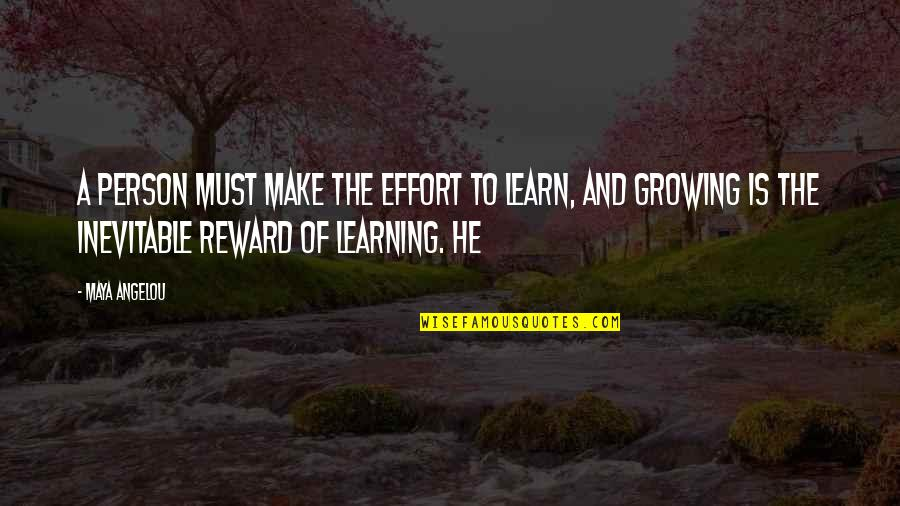 Growing And Learning Quotes By Maya Angelou: A person must make the effort to learn,