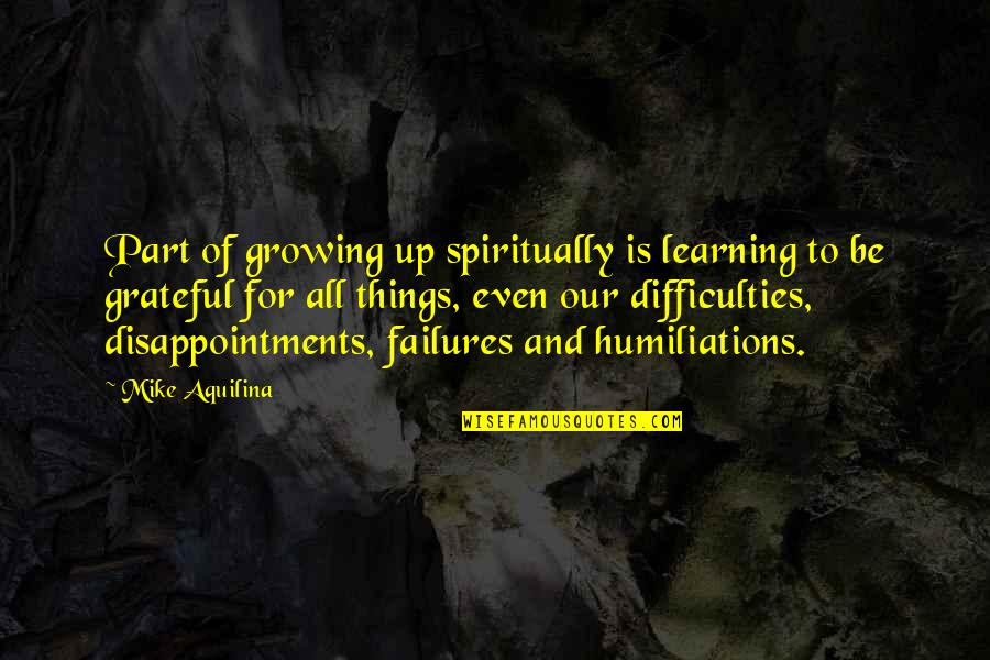 Growing And Learning Quotes By Mike Aquilina: Part of growing up spiritually is learning to
