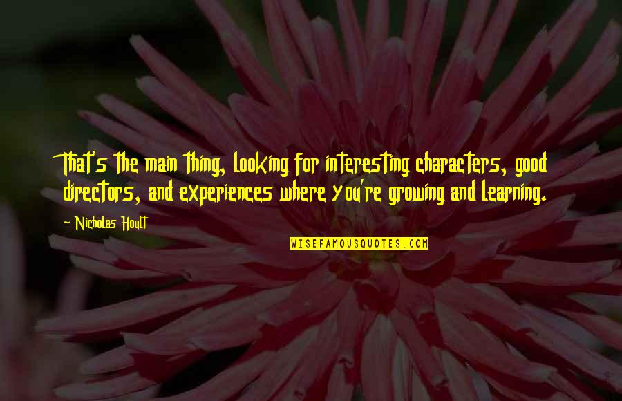Growing And Learning Quotes By Nicholas Hoult: That's the main thing, looking for interesting characters,