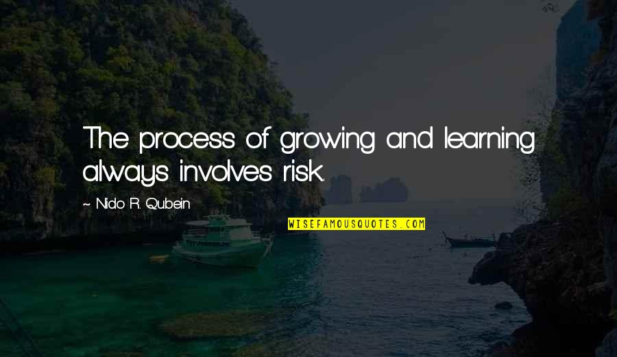 Growing And Learning Quotes By Nido R. Qubein: The process of growing and learning always involves