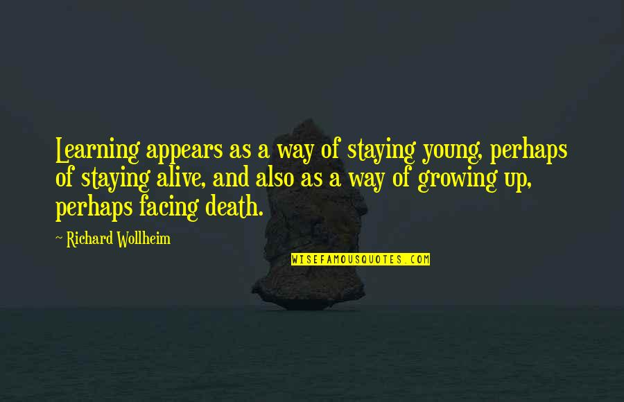 Growing And Learning Quotes By Richard Wollheim: Learning appears as a way of staying young,