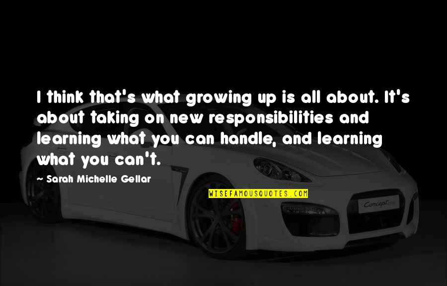 Growing And Learning Quotes By Sarah Michelle Gellar: I think that's what growing up is all