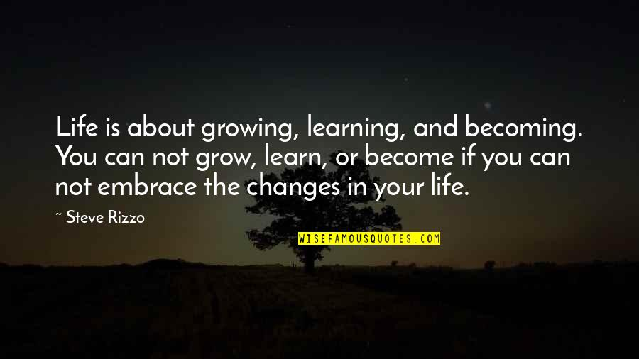 Growing And Learning Quotes By Steve Rizzo: Life is about growing, learning, and becoming. You