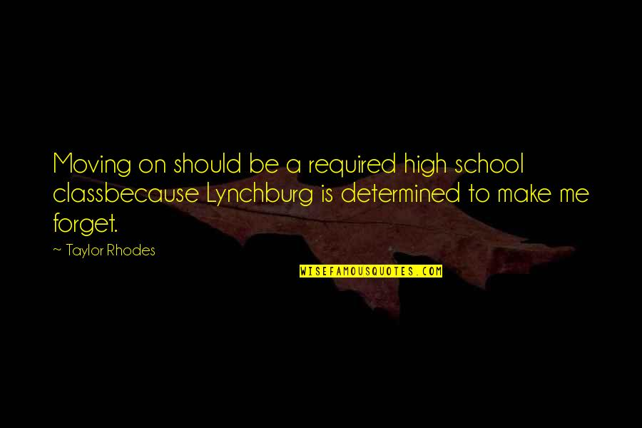 Growing And Learning Quotes By Taylor Rhodes: Moving on should be a required high school
