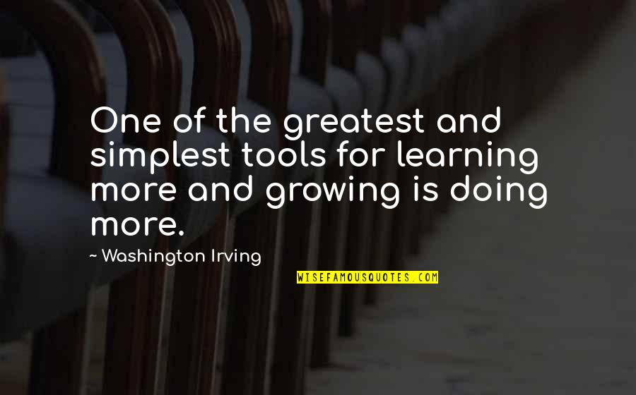 Growing And Learning Quotes By Washington Irving: One of the greatest and simplest tools for